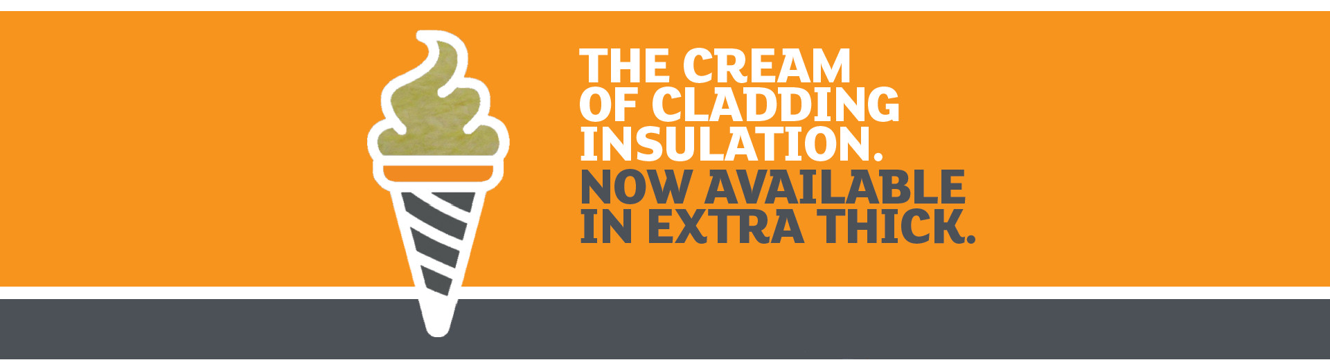 The cream of cladding insulation. Now available in extra thick